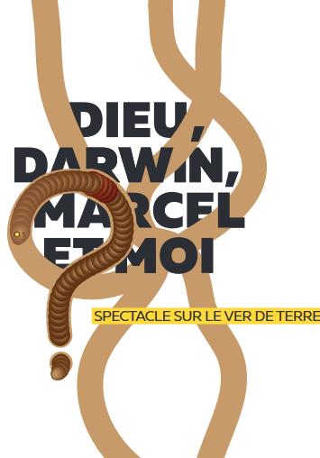 Dieu, Darwin, Marcel et moi… Spectacle sur le ver de terre